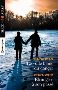 Jenna Ryan et Debra Webb - Le voile blanc du danger - Etrangère à son passé.