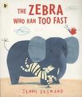 Jenni Desmond - The Zebra Who Ran too Fast.