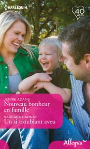 Jennie Adams et Barbara Hannay - Nouveau bonheur en famille - Un si troublant aveu.