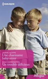 Jennie Adams et Nina Harrington - Une charmante baby-sitter - Un trouble délicieux.