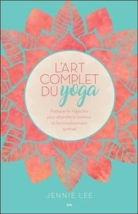 Lart complet du yoga - Pratiquer le Yogasûtra pour atteindre le bonheur et laccomplissement spirituel.pdf