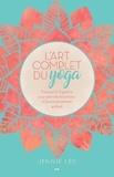 Jennie Lee - L'art complet du yoga - Pratiquer le Yogasûtra pour atteindre le bonheur et l'accomplissement spirituel.