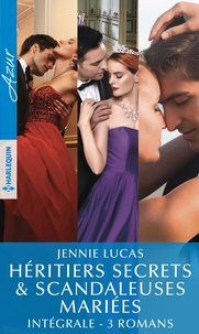Jennie Lucas - Héritiers secrets & scandaleuses mariées - Intégrale 3 romans.