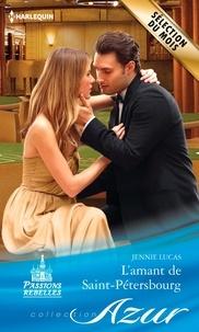Jennie Lucas - L'amant de Saint-Pétersbourg - T1 - Passions rebelles.