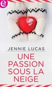 Jennie Lucas - Une passion sous la neige.