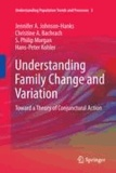 Jennifer A. Johnson-Hanks et Christine A. Bachrach - Understanding Family Change and Variation - Toward a Theory of Conjunctural Action.