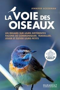 Jennifer Ackerman - Une vie d'oiseaux - Un nouveau regard sur la façon dont les oiseaux communiquent, travaillent, jouent, élèvent leurs petits et pensent.