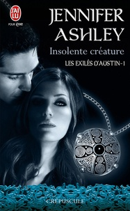 Jennifer Ashley - Les exilés d'Austin Tome 1 : Insolente créature.