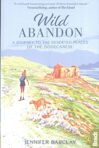 Jennifer Barclay - Wild Abandon - A Journey to the Deserted Places of the Dodecanese.