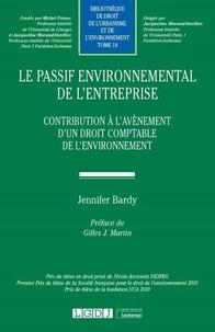 Jennifer Bardy - Le passif environnemental de l'entreprise - Contribution à l'avènement d'un droit comptable de l'environnement.