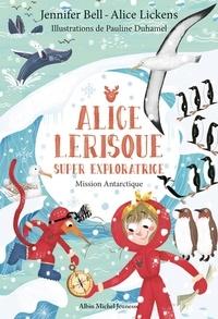 Jennifer Bell et Alice Lickens - Alice Lerisque super exploratrice Tome 2 : Mission Antarctique.