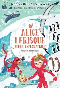 Jennifer Bell et Pauline Duhamel - Mission Antarctique - tome 2 - Alice Lerisque super exploratrice - tome 2.