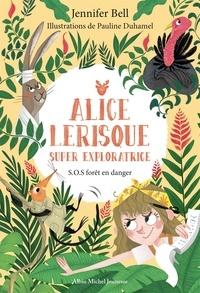 Jennifer Bell et Pauline Duhamel - SOS forêt en danger - tome 1 - Alice Lerisque super exploratrice.