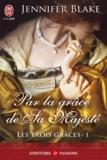 Jennifer Blake - Les trois grâces Tome 1 : Par la grâce de sa majesté.