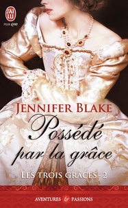 Jennifer Blake - Les trois grâces Tome 2 : Possédé par la grâce.