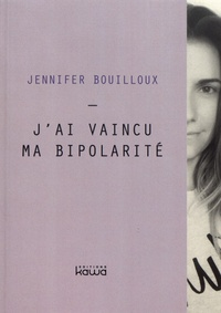 Jennifer Bouilloux - J'ai vaincu ma bipolarité.