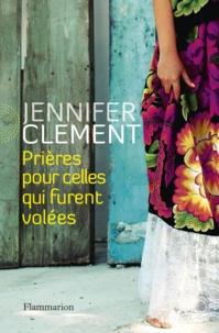 Jennifer Clement - Prières pour celles qui furent volées.