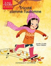 Jennifer Couëlle et Ninon Pelletier - Tricoté comme l'automne - Les saisons.