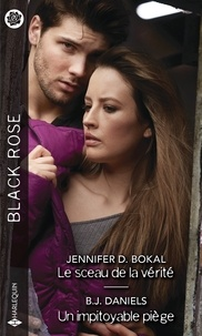 Jennifer D. Bokal et B.J. Daniels - Le sceau de la vérité - Un impitoyable piège.