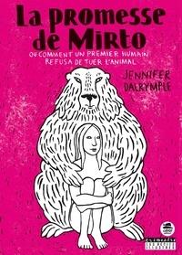 Jennifer Dalrymple - La promesse de Mirto ou comment le premier humain refusa de tuer l'animal.