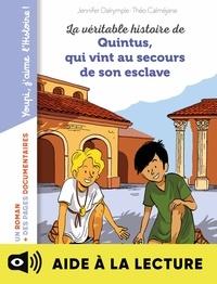 Théo Calmejan et Jennifer Dalrymple - La véritable histoire de Quintus qui vint au secours de son esclave - Lecture aidée.