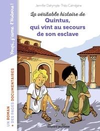 Théo Calmejan et Jennifer Dalrymple - La véritable histoire de Quintus qui vint au secours de son esclave.