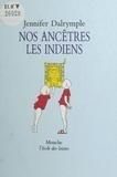 Jennifer Dalrymple - Nos ancêtres les Indiens.
