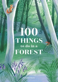 Jennifer Davis - 100 Things to do in a Forest.