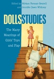 Jennifer dawn Whitney et Miriam Forman-brunell - Dolls Studies - The Many Meanings of Girls' Toys and Play.