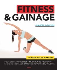 Jennifer DeCurtins - Fitness & gainage - 101 exercices de planches pour un renforcement musculaire profond et un remodelage efficace de votre silhouette.