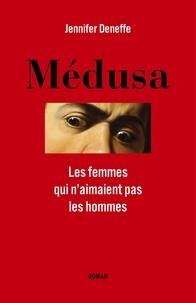 Jennifer Deneffe - Médusa - Les femmes qui n'aimaient pas les hommes.