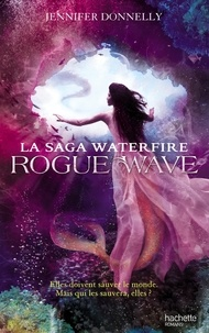Jennifer Donnelly - La saga Waterfire Tome 2 : Rogue wave.