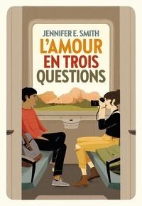 Jennifer-E Smith - L'amour en trois questions.