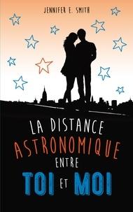 Jennifer-E Smith - La distance astronomique entre toi et moi.