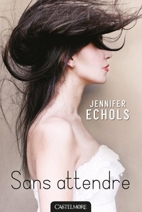 Jennifer Echols - Sans attendre.