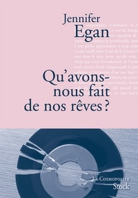 Jennifer Egan - Qu'avons-nous fait de nos rêves ?.