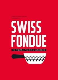 Jennifer Favre et Arnaud Favre - Swiss fondue - The Fine Art of Fondue in 52 Tasty Recipes.