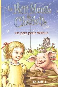 Jennifer Frantz et E-B White - Le Petit Monde de Charlotte Tome 1 : Un prix pour Wilbur.