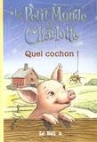 Jennifer Frantz et E-B White - Le Petit Monde de Charlotte Tome 2 : Quel cochon !.