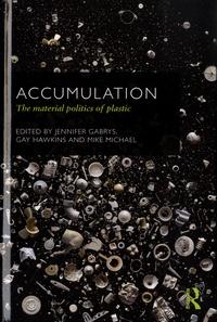 Jennifer Gabrys et Gay Hawkins - Accumulation - The Material Politics of Plastic.