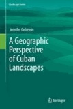 Jennifer Gebelein - A Geographic Perspective of Cuban Landscapes.