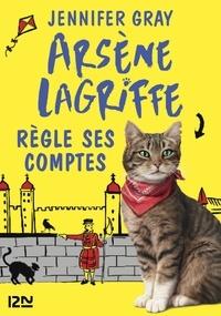 Jennifer Gray - Arsène Lagriffe Tome 2 : Arsène Lagriffe règle ses comptes.