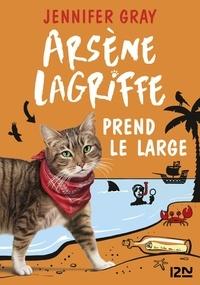 Jennifer Gray - Arsène Lagriffe Tome 4 : Arsène Lagriffe prend le large.