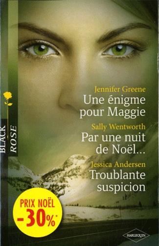 Jennifer Greene et Sally Wentworth - Une énigme pour Maggie ; Par une nuit de Noël... ; Troublante suspicion.