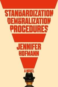 Jennifer Hofmann - The Standardization of Demoralization Procedures - a world of spycraft, betrayals and surprising fates.