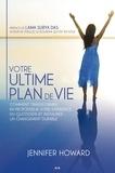 Jennifer Howard - Votre ultime plan de vie - Comment transformer en profondeur votre expérience du quotidien et instaurer un changement durable.