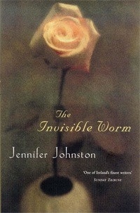 Jennifer Johnston - The Invisible Worm.