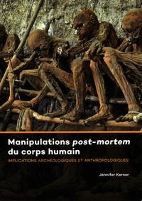 Jennifer Kerner - Manipulations post-mortem du corps humain - Implications archéologiques et anthropologiques.