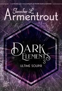 Jennifer-L Armentrout - Dark Elements Tome 3 : Ultime soupir.