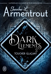 Jennifer L. Armentrout - Dark Elements - Tome 2, Toucher glaçant.